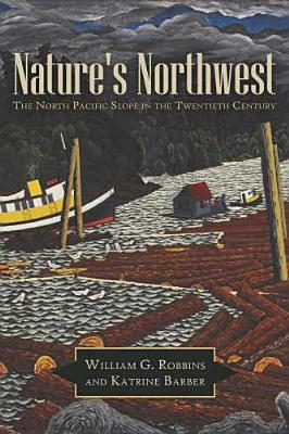 Nature's Northwest By Robbins, William G./ Barber, Katrine