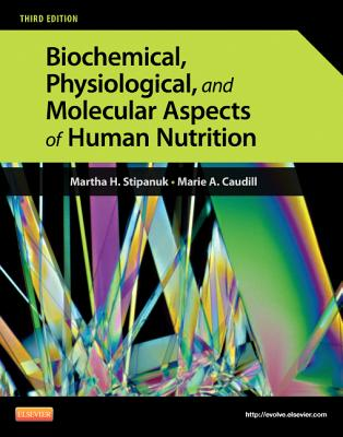 Biochemical, Physiological, and Molecular Aspects of Human Nutrition By Stipanuk, Martha H./ Caudill, Marie